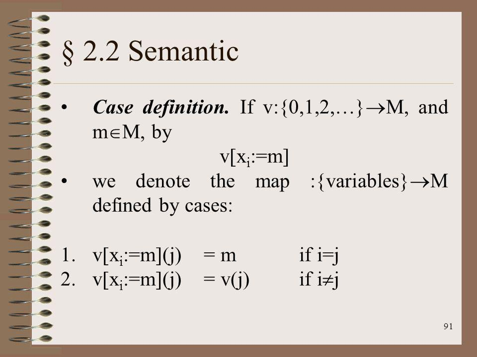 § 2.2 Semantic Case definition. If v:{0,1,2,…}M, and mM, by v[xi:=m]